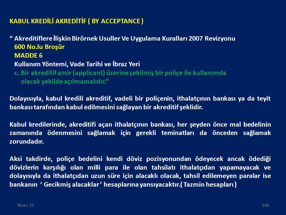 """KABUL KREDİLİ AKREDİTİF ( BY ACCEPTANCE ) """" Akreditiflere İlişkin Birörnek Usuller Ve Uygulama Kuralları 2007 Revizyonu 600 No.lu Broşür MADDE 6 Kulla"""