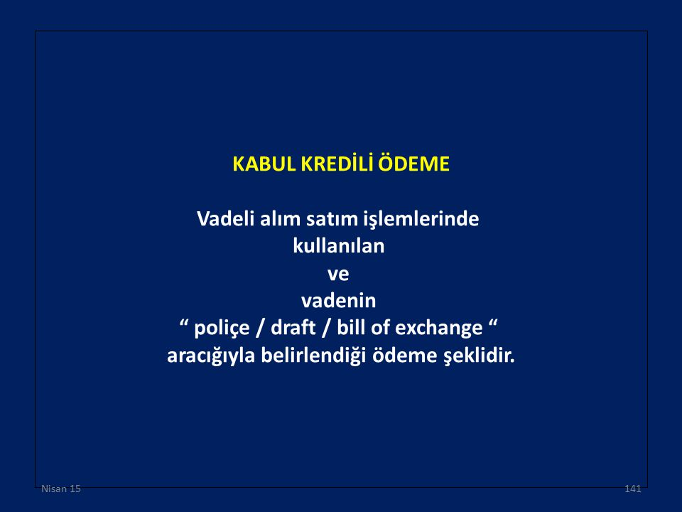 """KABUL KREDİLİ ÖDEME Vadeli alım satım işlemlerinde kullanılan ve vadenin """" poliçe / draft / bill of exchange """" aracığıyla belirlendiği ödeme şeklidir."""