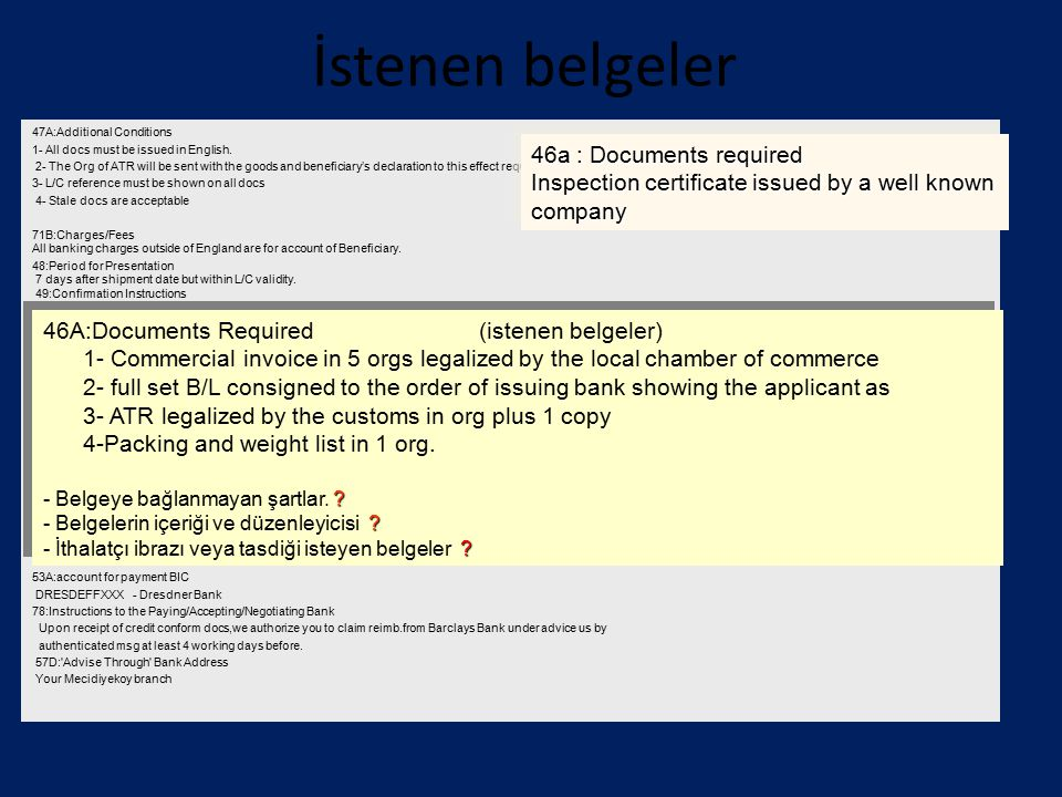 İstenen belgeler 47A:Additional Conditions 1- All docs must be issued in English. 2- The Org of ATR will be sent with the goods and beneficiary's decl
