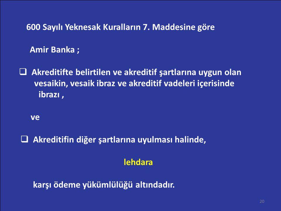 600 Sayılı Yeknesak Kuralların 7. Maddesine göre Amir Banka ;  Akreditifte belirtilen ve akreditif şartlarına uygun olan vesaikin, vesaik ibraz ve ak