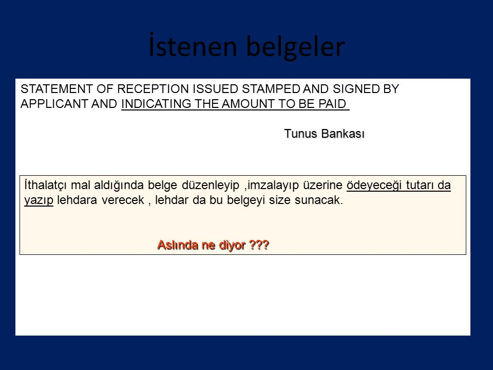 İstenen belgeler STATEMENT OF RECEPTION ISSUED STAMPED AND SIGNED BY APPLICANT AND INDICATING THE AMOUNT TO BE PAID Tunus Bankası İthalatçı mal aldığı