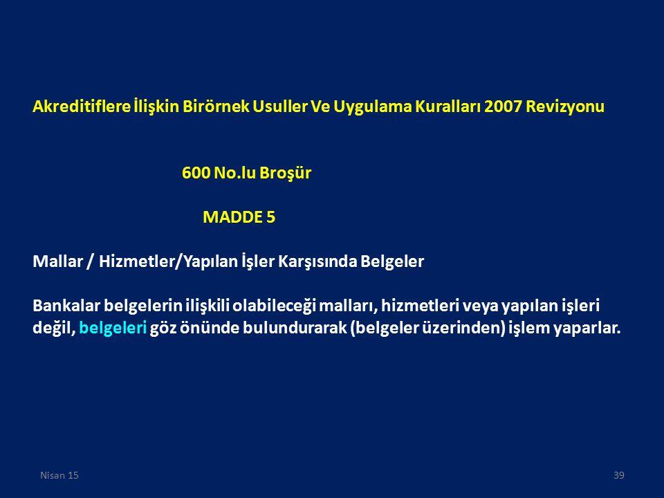 Akreditiflere İlişkin Birörnek Usuller Ve Uygulama Kuralları 2007 Revizyonu 600 No.lu Broşür MADDE 5 Mallar / Hizmetler/Yapılan İşler Karşısında Belge