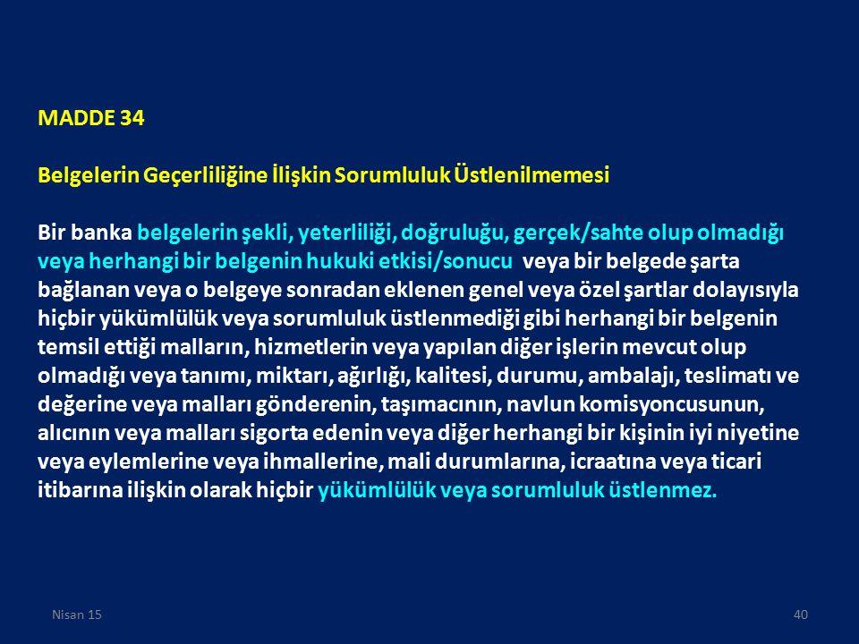 MADDE 34 Belgelerin Geçerliliğine İlişkin Sorumluluk Üstlenilmemesi Bir banka belgelerin şekli, yeterliliği, doğruluğu, gerçek/sahte olup olmadığı vey