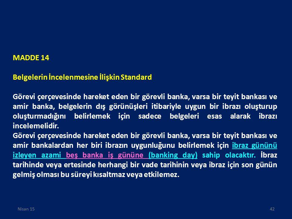 MADDE 14 Belgelerin İncelenmesine İlişkin Standard Görevi çerçevesinde hareket eden bir görevli banka, varsa bir teyit bankası ve amir banka, belgeler