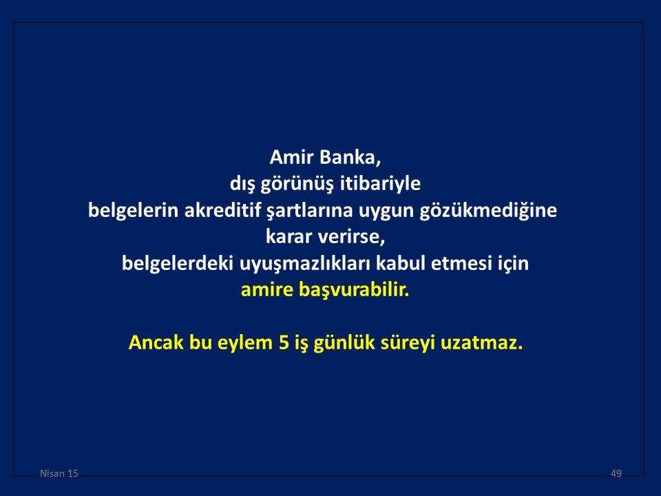 Amir Banka, dış görünüş itibariyle belgelerin akreditif şartlarına uygun gözükmediğine karar verirse, belgelerdeki uyuşmazlıkları kabul etmesi için am