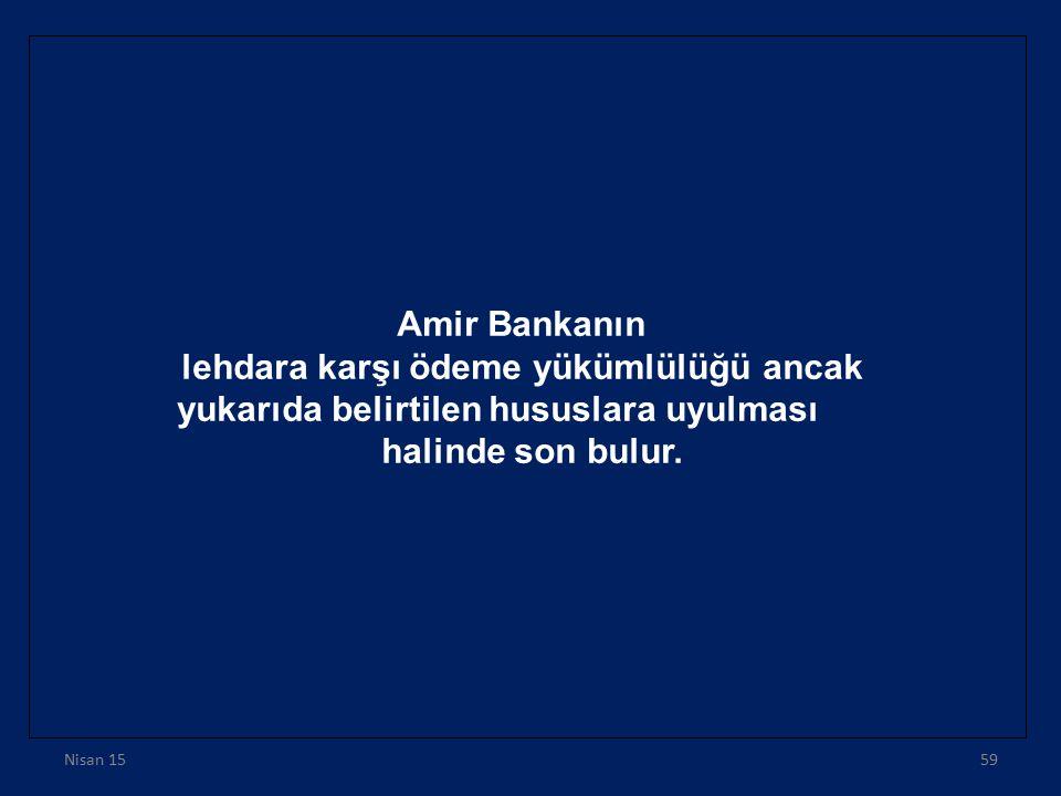 Amir Bankanın lehdara karşı ödeme yükümlülüğü ancak yukarıda belirtilen hususlara uyulması halinde son bulur. Nisan 1559