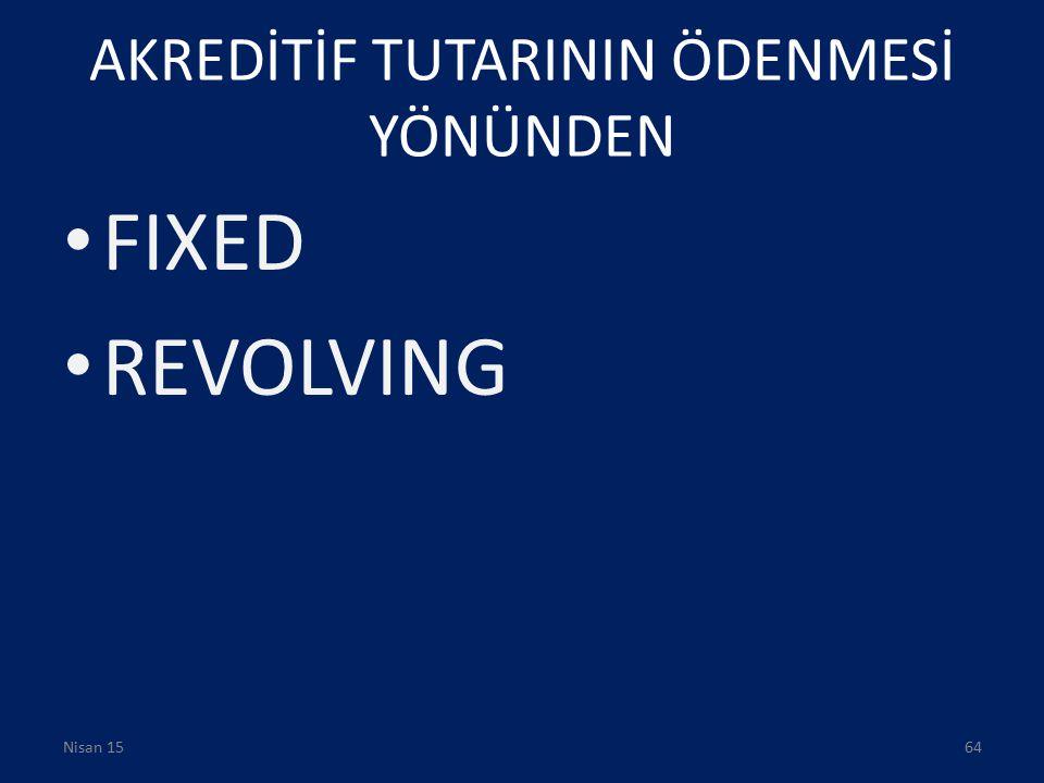 AKREDİTİF TUTARININ ÖDENMESİ YÖNÜNDEN FIXED REVOLVING Nisan 1564