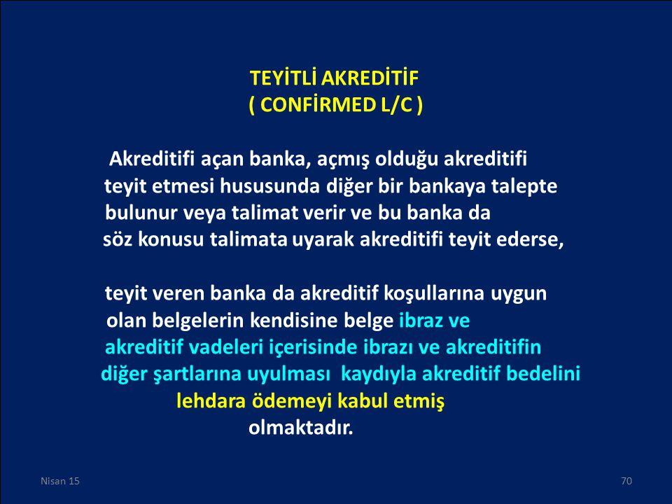 TEYİTLİ AKREDİTİF ( CONFİRMED L/C ) Akreditifi açan banka, açmış olduğu akreditifi teyit etmesi hususunda diğer bir bankaya talepte bulunur veya talim