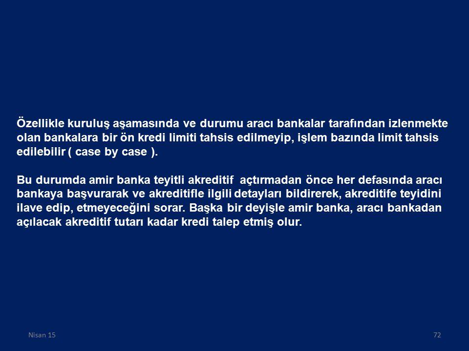 Özellikle kuruluş aşamasında ve durumu aracı bankalar tarafından izlenmekte olan bankalara bir ön kredi limiti tahsis edilmeyip, işlem bazında limit t