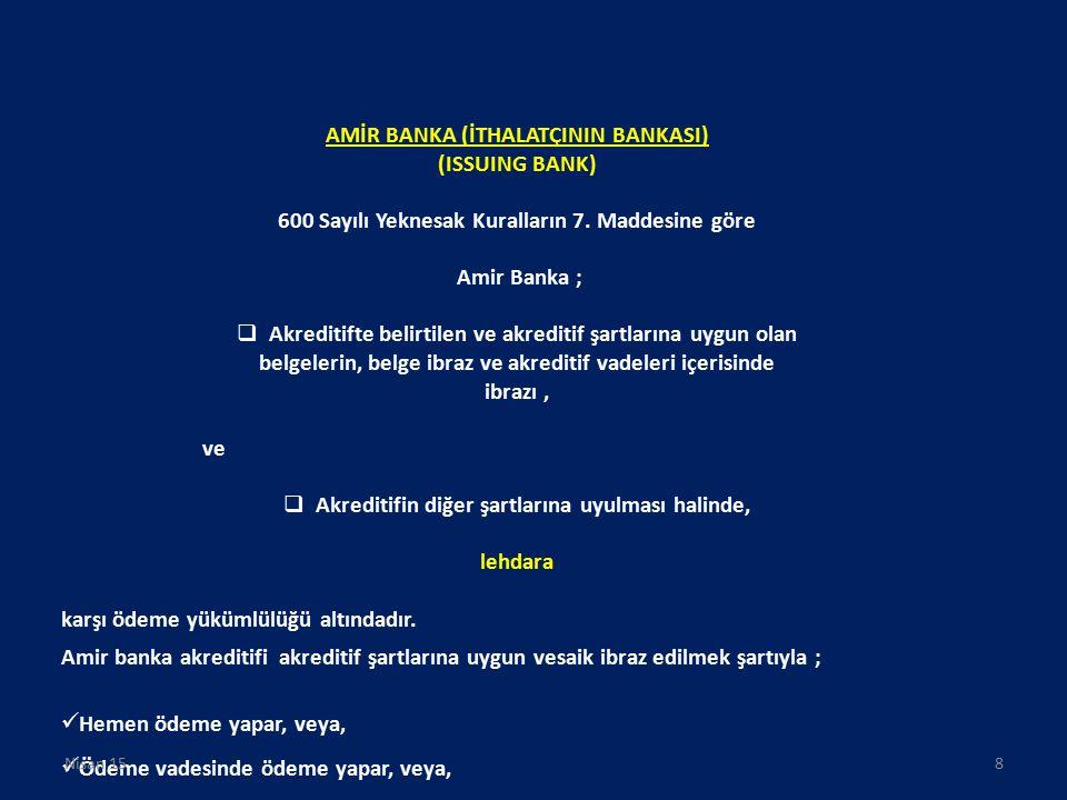 AMİR BANKA (İTHALATÇININ BANKASI) (ISSUING BANK) 600 Sayılı Yeknesak Kuralların 7. Maddesine göre Amir Banka ;  Akreditifte belirtilen ve akreditif ş