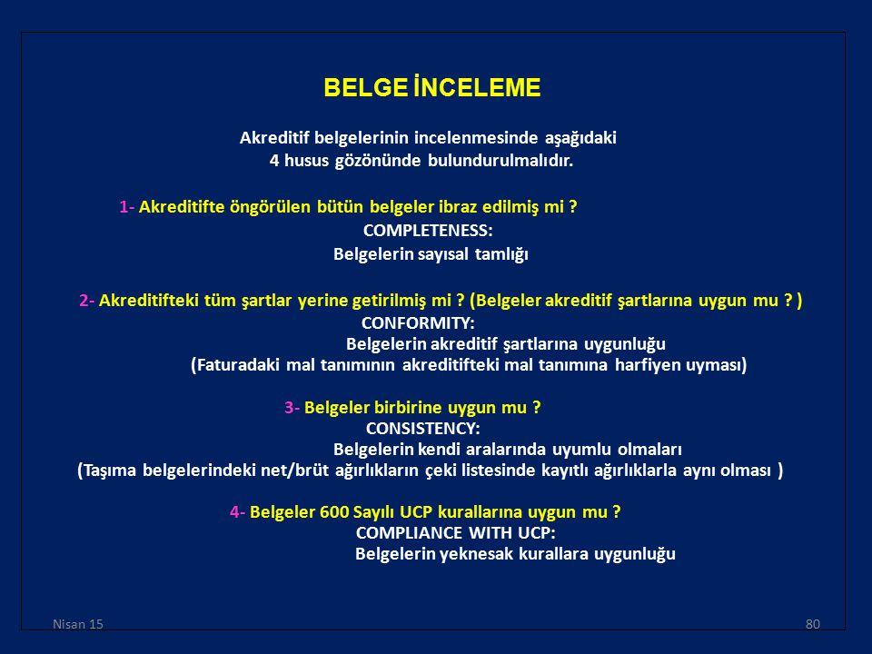BELGE İNCELEME Akreditif belgelerinin incelenmesinde aşağıdaki 4 husus gözönünde bulundurulmalıdır. 1- Akreditifte öngörülen bütün belgeler ibraz edil