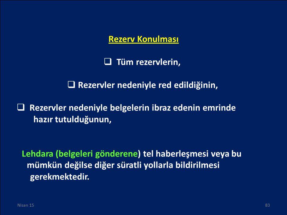 Rezerv Konulması  Tüm rezervlerin,  Rezervler nedeniyle red edildiğinin,  Rezervler nedeniyle belgelerin ibraz edenin emrinde hazır tutulduğunun, L