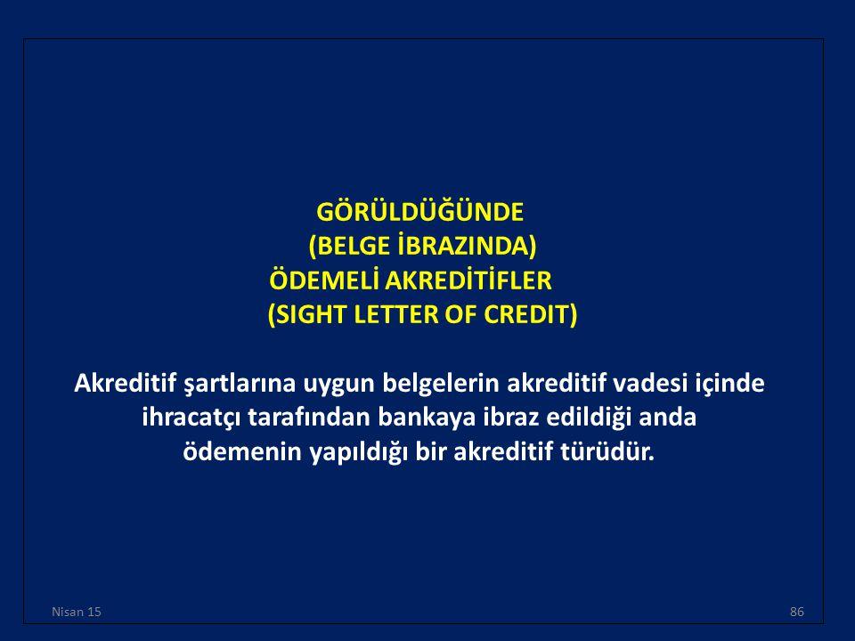 GÖRÜLDÜĞÜNDE (BELGE İBRAZINDA) ÖDEMELİ AKREDİTİFLER (SIGHT LETTER OF CREDIT) Akreditif şartlarına uygun belgelerin akreditif vadesi içinde ihracatçı t