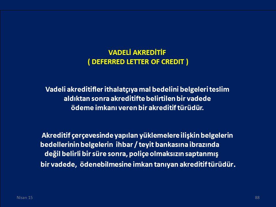 VADELİ AKREDİTİF ( DEFERRED LETTER OF CREDIT ) Vadeli akreditifler ithalatçıya mal bedelini belgeleri teslim aldıktan sonra akreditifte belirtilen bir