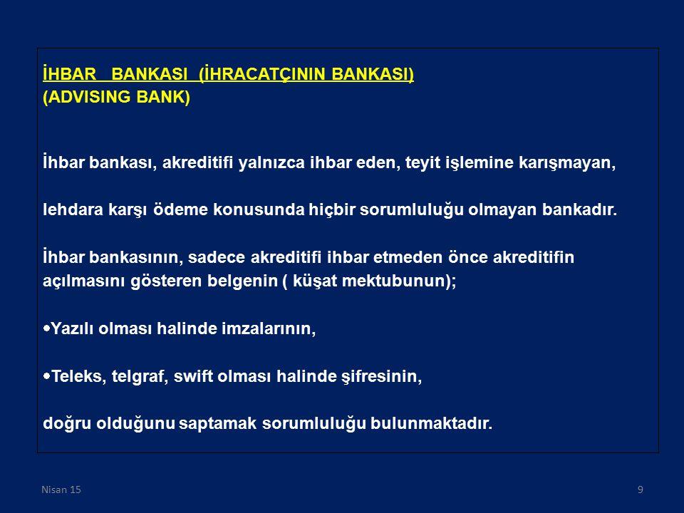 İHBAR BANKASI (İHRACATÇININ BANKASI) (ADVISING BANK) İhbar bankası, akreditifi yalnızca ihbar eden, teyit işlemine karışmayan, lehdara karşı ödeme kon