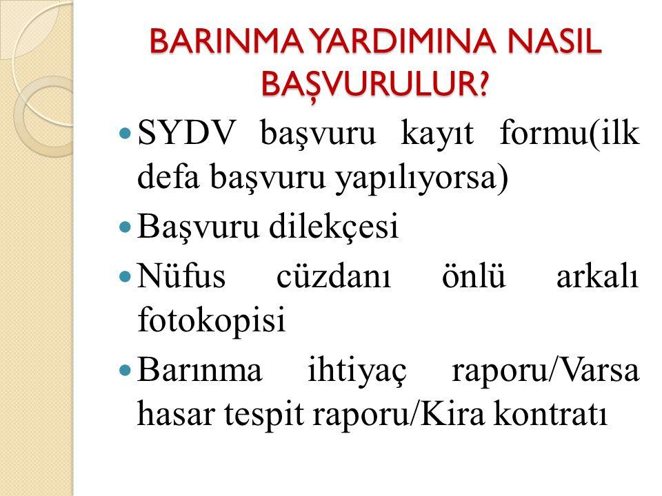 BARINMA YARDIMINA NASIL BAŞVURULUR? SYDV başvuru kayıt formu(ilk defa başvuru yapılıyorsa) Başvuru dilekçesi Nüfus cüzdanı önlü arkalı fotokopisi Barı