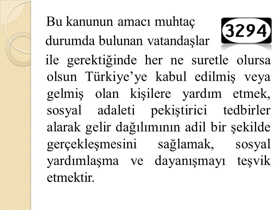 Bu kanunun amacı muhtaç durumda bulunan vatandaşlar ile gerektiğinde her ne suretle olursa olsun Türkiye'ye kabul edilmiş veya gelmiş olan kişilere ya