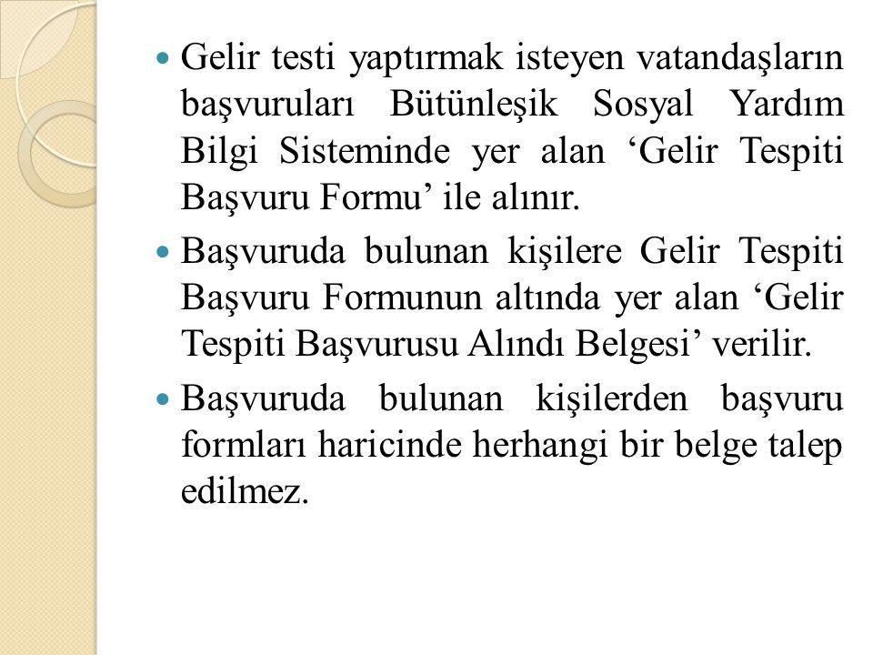 Gelir testi yaptırmak isteyen vatandaşların başvuruları Bütünleşik Sosyal Yardım Bilgi Sisteminde yer alan 'Gelir Tespiti Başvuru Formu' ile alınır. B