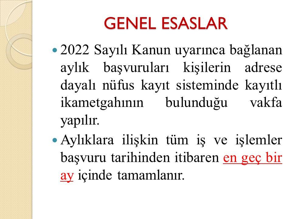 GENEL ESASLAR 2022 Sayılı Kanun uyarınca bağlanan aylık başvuruları kişilerin adrese dayalı nüfus kayıt sisteminde kayıtlı ikametgahının bulunduğu vak