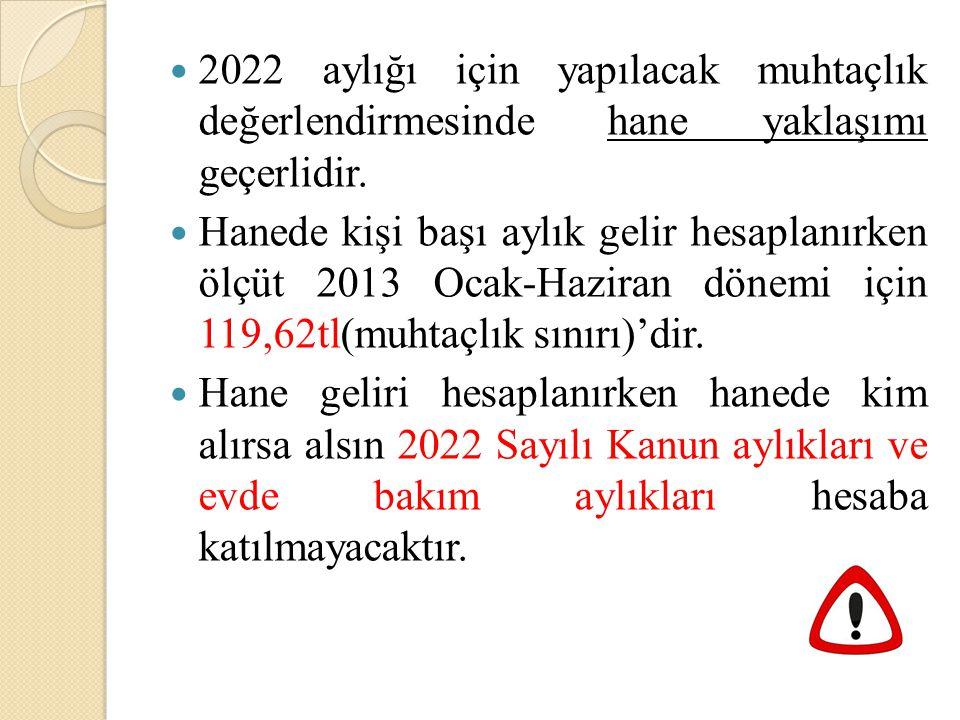 2022 aylığı için yapılacak muhtaçlık değerlendirmesinde hane yaklaşımı geçerlidir. Hanede kişi başı aylık gelir hesaplanırken ölçüt 2013 Ocak-Haziran
