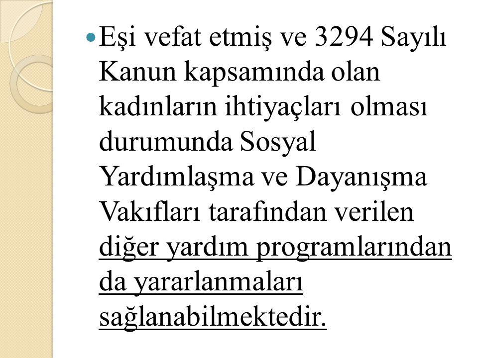 Eşi vefat etmiş ve 3294 Sayılı Kanun kapsamında olan kadınların ihtiyaçları olması durumunda Sosyal Yardımlaşma ve Dayanışma Vakıfları tarafından veri