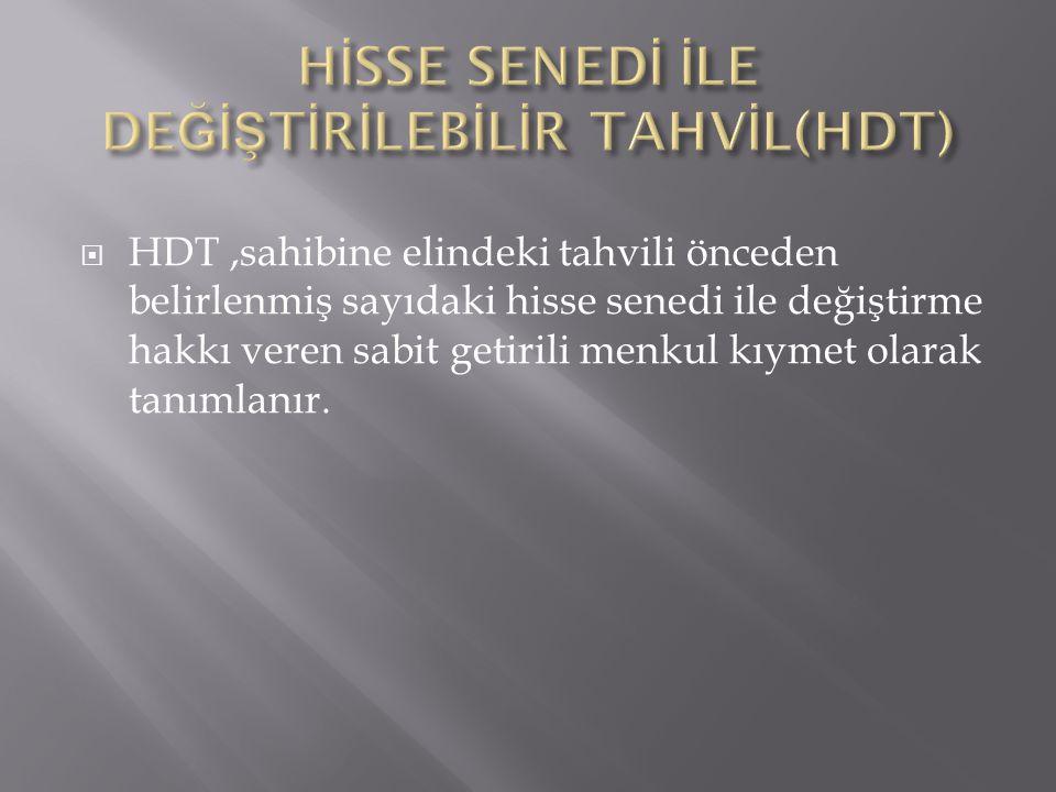 HDT,sahibine elindeki tahvili önceden belirlenmiş sayıdaki hisse senedi ile değiştirme hakkı veren sabit getirili menkul kıymet olarak tanımlanır.