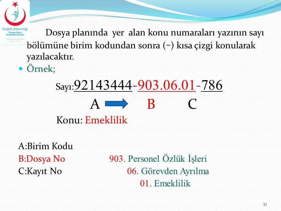 Dosya planında yer alan konu numaraları yazının sayı bölümüne birim kodundan sonra ( - ) kısa çizgi konularak yazılacaktır. Örnek; Sayı: 92143444 - 90