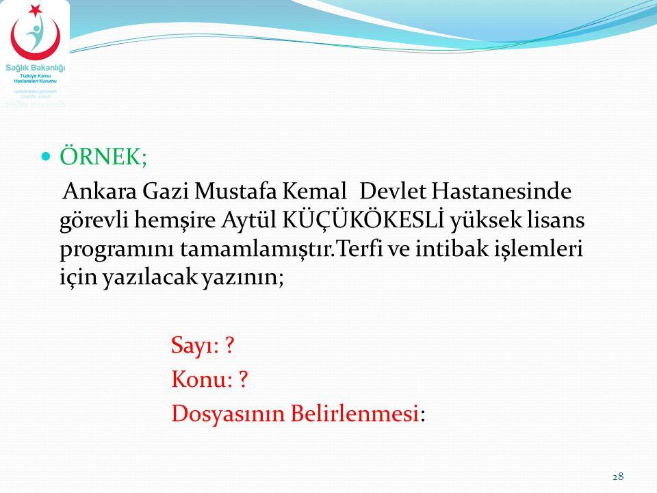 ÖRNEK; Ankara Gazi Mustafa Kemal Devlet Hastanesinde görevli hemşire Aytül KÜÇÜKÖKESLİ yüksek lisans programını tamamlamıştır.Terfi ve intibak işlemle