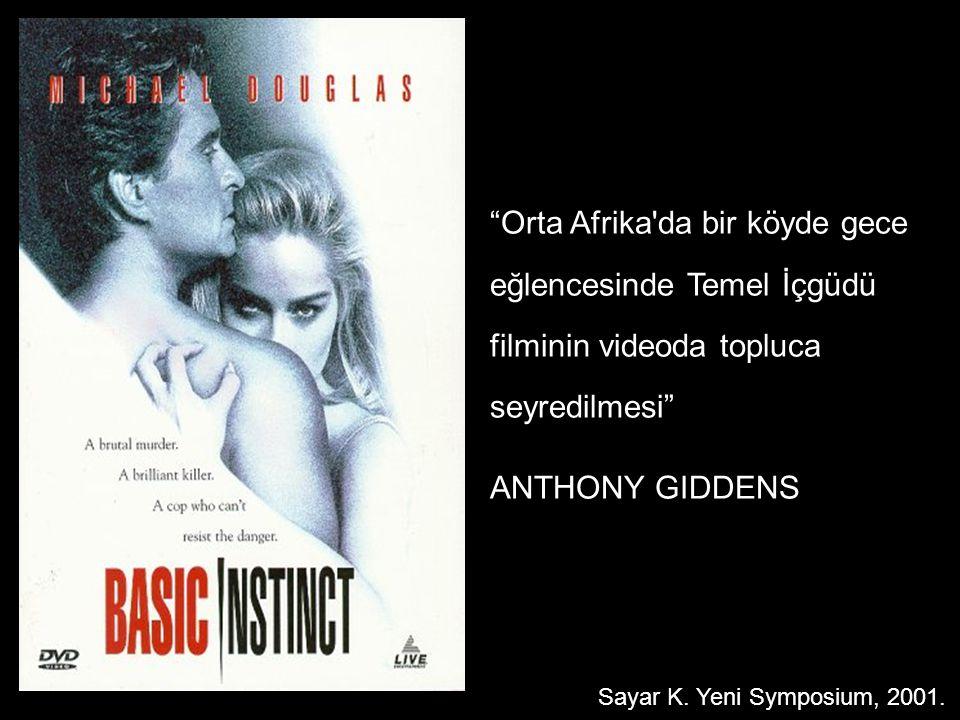 """""""Orta Afrika'da bir köyde gece eğlencesinde Temel İçgüdü filminin videoda topluca seyredilmesi"""" ANTHONY GIDDENS Sayar K. Yeni Symposium, 2001."""