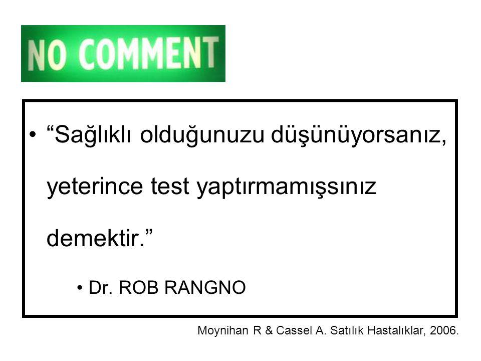 """""""Sağlıklı olduğunuzu düşünüyorsanız, yeterince test yaptırmamışsınız demektir."""" Dr. ROB RANGNO Moynihan R & Cassel A. Satılık Hastalıklar, 2006."""