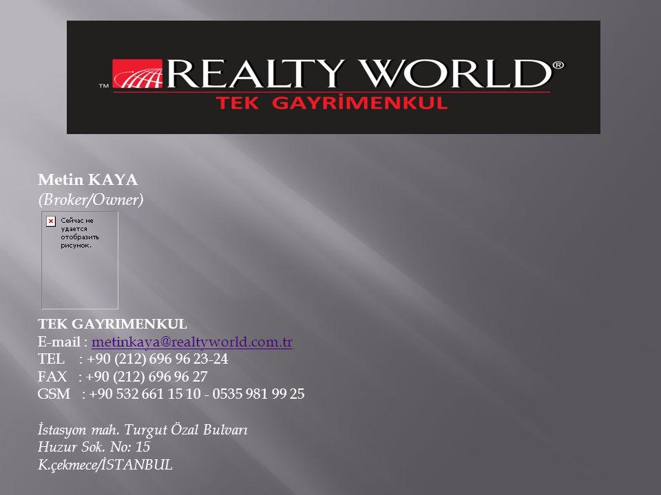 Metin KAYA (Broker/Owner) TEK GAYRIMENKUL E-mail : metinkaya@realtyworld.com.trmetinkaya@realtyworld.com.tr TEL : +90 (212) 696 96 23-24 FAX : +90 (212) 696 96 27 GSM : +90 532 661 15 10 - 0535 981 99 25 İstasyon mah.