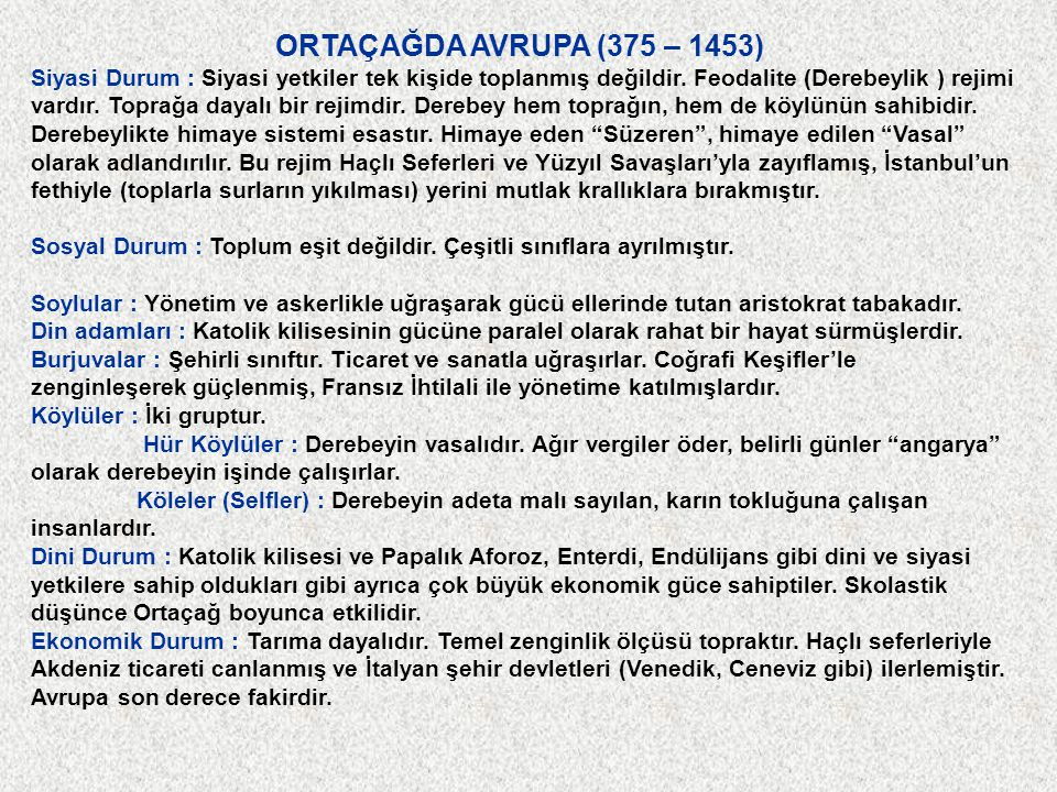 ORTAÇAĞDA AVRUPA (375 – 1453) Siyasi Durum : Siyasi yetkiler tek kişide toplanmış değildir. Feodalite (Derebeylik ) rejimi vardır. Toprağa dayalı bir
