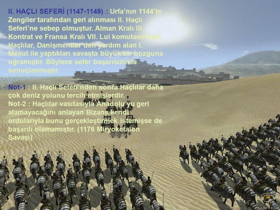 II. HAÇLI SEFERİ (1147-1149) : Urfa'nın 1144'te Zengiler tarafından geri alınması II. Haçlı Seferi'ne sebep olmuştur. Alman Kralı III. Kontrat ve Fran