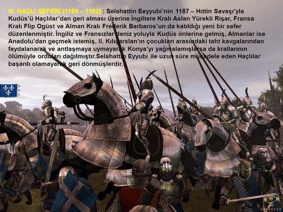 III. HAÇLI SEFERİ (1189 – 1192) : Selahattin Eeyyubi'nin 1187 – Hıttin Savaşı'yla Kudüs'ü Haçlılar'dan geri alması üzerine İngiltere Kralı Aslan Yürek
