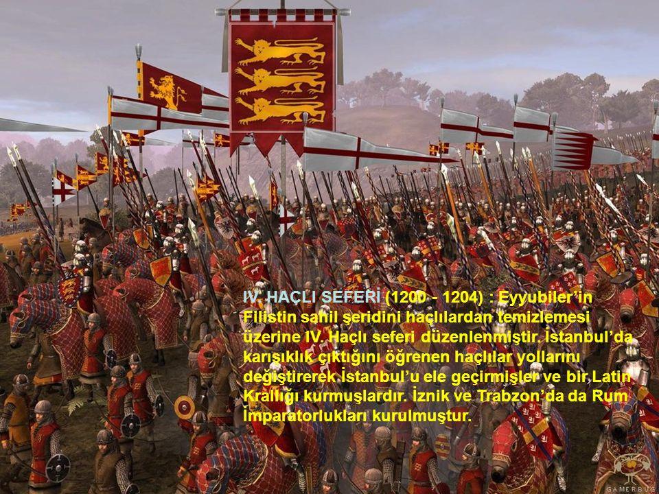 IV. HAÇLI SEFERİ (1200 - 1204) : Eyyubiler'in Filistin sahil şeridini haçlılardan temizlemesi üzerine IV. Haçlı seferi düzenlenmiştir. İstanbul'da kar