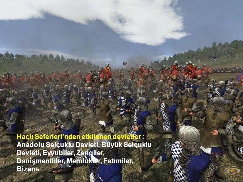 Haçlı Seferleri'nden etkilenen devletler : Anadolu Selçuklu Devleti, Büyük Selçuklu Devleti, Eyyubiler, Zengiler, Danişmentliler, Memlukler, Fatımiler