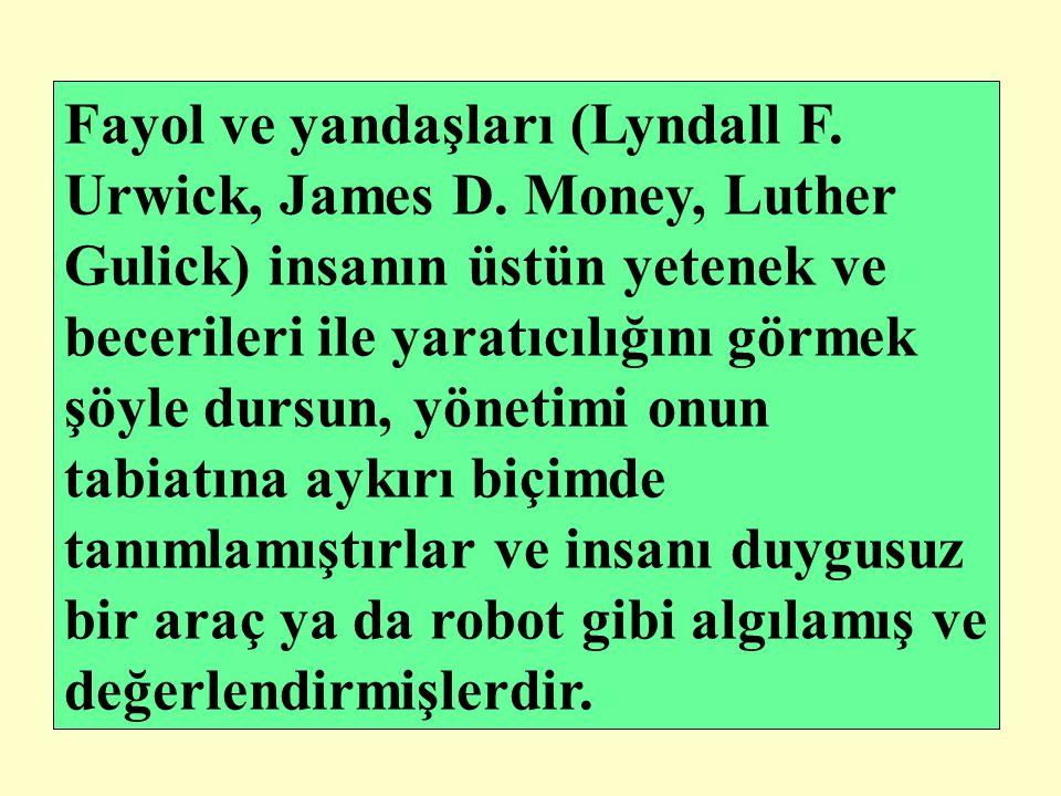 Fayol ve yandaşları (Lyndall F. Urwick, James D. Money, Luther Gulick) insanın üstün yetenek ve becerileri ile yaratıcılığını görmek şöyle dursun, yön
