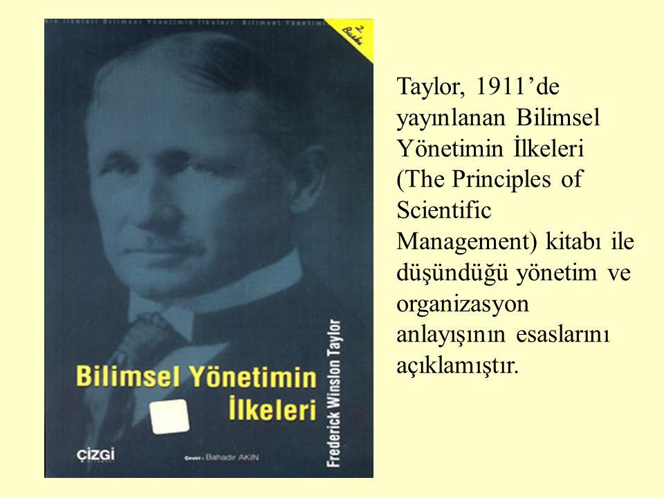 Taylor, 1911'de yayınlanan Bilimsel Yönetimin İlkeleri (The Principles of Scientific Management) kitabı ile düşündüğü yönetim ve organizasyon anlayışı