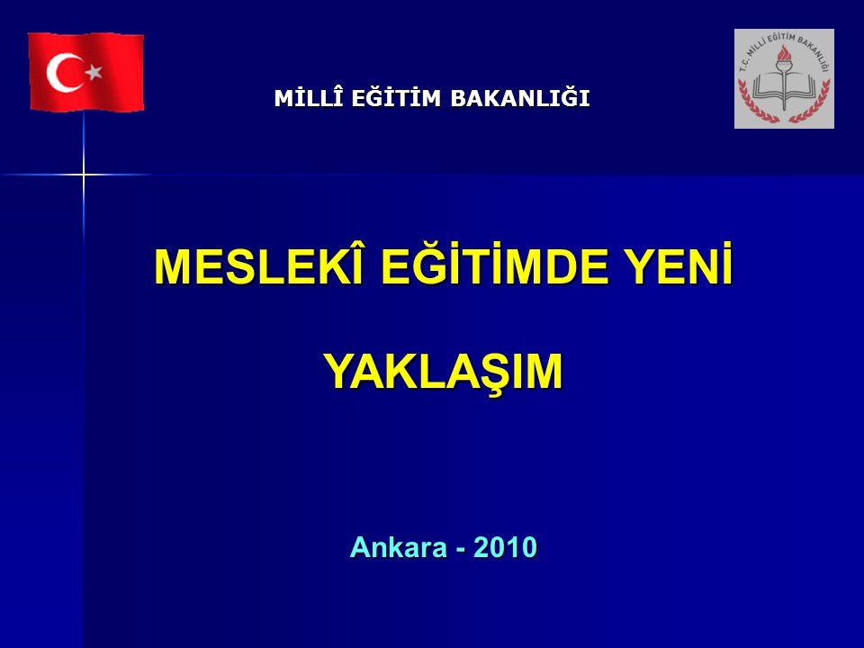 MİLL Î EĞİTİM BAKANLIĞI MESLEKÎ EĞİTİMDE YENİ YAKLAŞIM Ankara - 2010