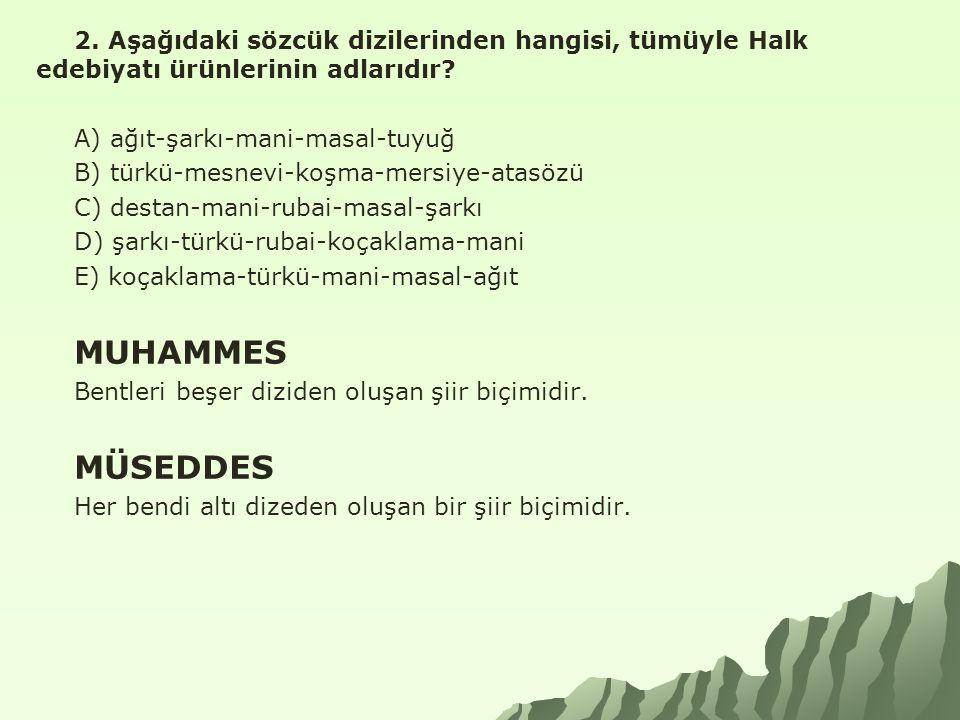 2.Aşağıdaki sözcük dizilerinden hangisi, tümüyle Halk edebiyatı ürünlerinin adlarıdır.