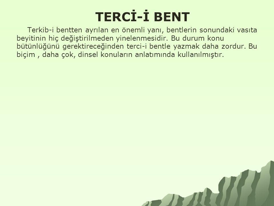 TERCİ-İ BENT Terkib-i bentten ayrılan en önemli yanı, bentlerin sonundaki vasıta beyitinin hiç değiştirilmeden yinelenmesidir.