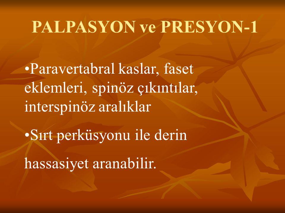 PALPASYON ve PRESYON-1 Paravertabral kaslar, faset eklemleri, spinöz çıkıntılar, interspinöz aralıklar Sırt perküsyonu ile derin hassasiyet aranabilir
