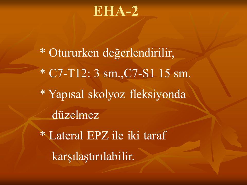 EHA-2 * Otururken değerlendirilir, * C7-T12: 3 sm.,C7-S1 15 sm. * Yapısal skolyoz fleksiyonda düzelmez * Lateral EPZ ile iki taraf karşılaştırılabilir