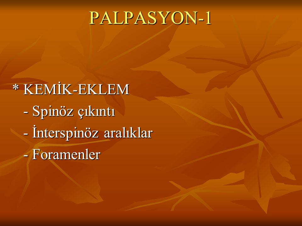 PALPASYON ve PRESYON-2 Servikal ve lomber bölge de muayene edilmelidir Göğüs ve batın palpasyonu ihmal edilmemelidir.