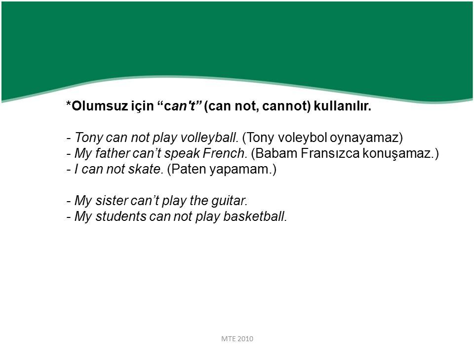 MTE 2010 *Olumsuz için can t (can not, cannot) kullanılır.