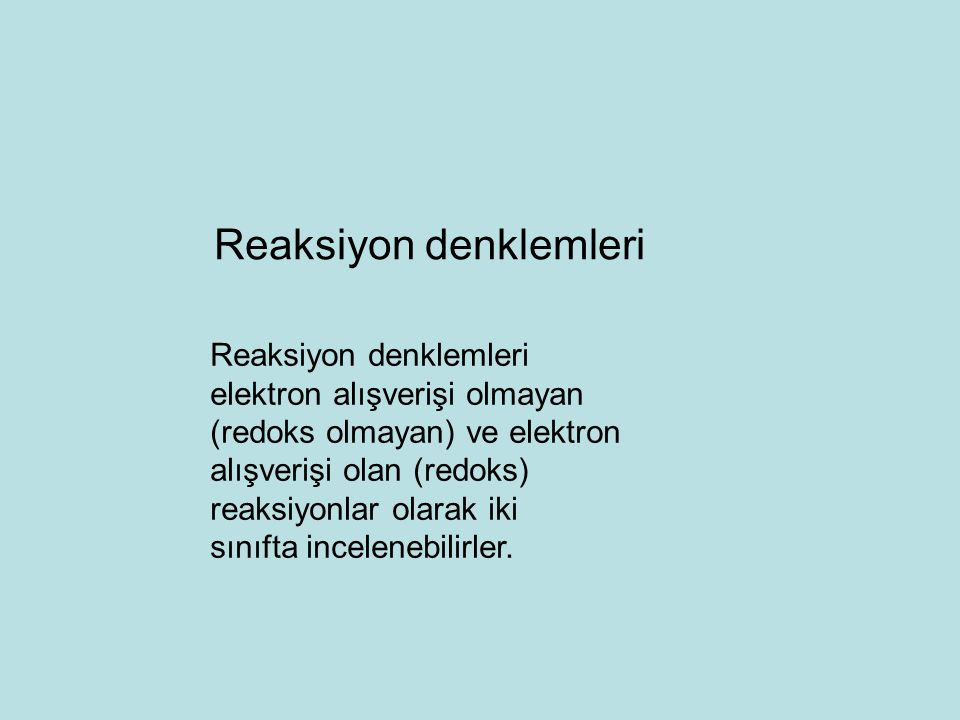 Reaksiyon denklemleri elektron alışverişi olmayan (redoks olmayan) ve elektron alışverişi olan (redoks) reaksiyonlar olarak iki sınıfta incelenebilirl