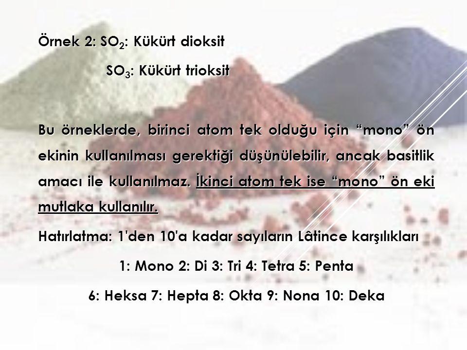 """Örnek 2: SO 2 : Kükürt dioksit SO 3 : Kükürt trioksit SO 3 : Kükürt trioksit Bu örneklerde, birinci atom tek olduğu için """"mono"""" ön ekinin kullanılması"""