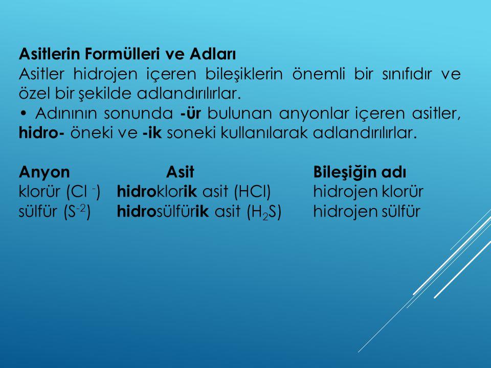 Asitlerin Formülleri ve Adları Asitler hidrojen içeren bileşiklerin önemli bir sınıfıdır ve özel bir şekilde adlandırılırlar. Adınının sonunda -ür bul