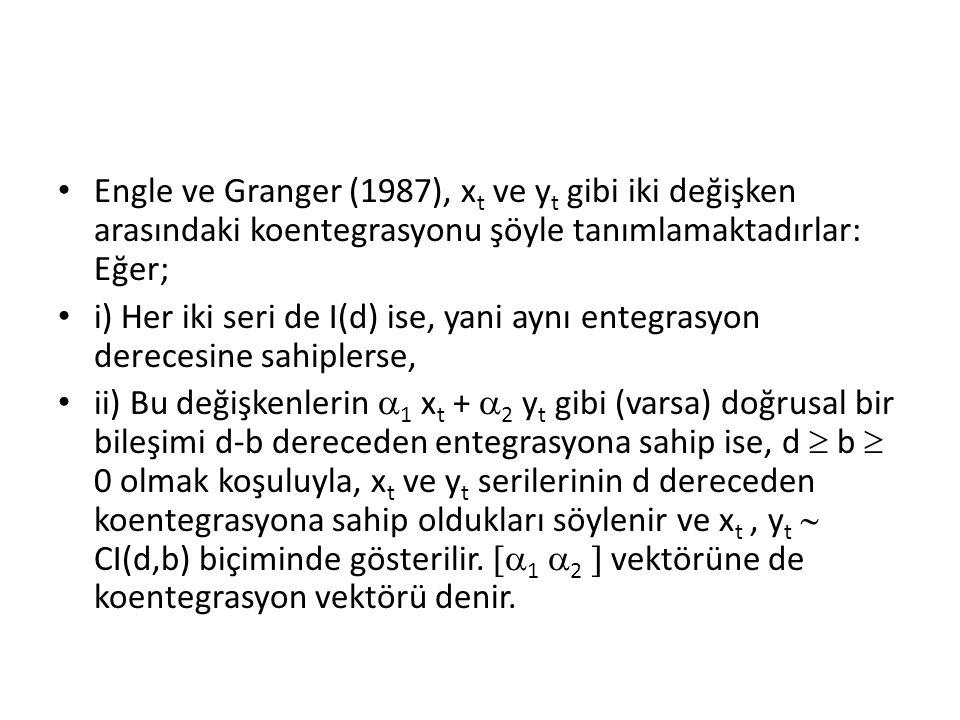 Engle ve Granger (1987), x t ve y t gibi iki değişken arasındaki koentegrasyonu şöyle tanımlamaktadırlar: Eğer; i) Her iki seri de I(d) ise, yani aynı