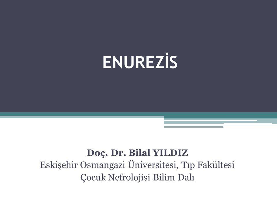 ENUREZİS Doç. Dr. Bilal YILDIZ Eskişehir Osmangazi Üniversitesi, Tıp Fakültesi Çocuk Nefrolojisi Bilim Dalı